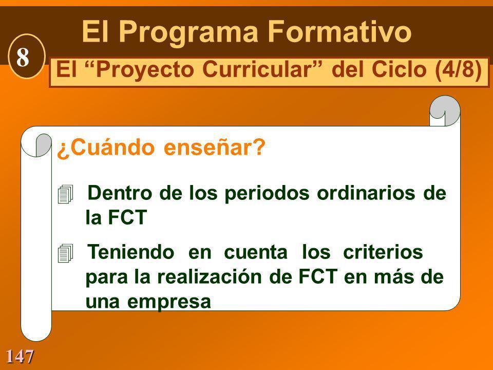 147 ¿Cuándo enseñar? 4Dentro de los periodos ordinarios de la FCT 4Teniendo en cuenta los criterios para la realización de FCT en más de una empresa E