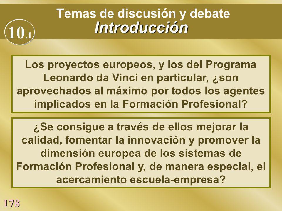 178 Introducción Temas de discusión y debate Introducción Los proyectos europeos, y los del Programa Leonardo da Vinci en particular, ¿son aprovechado