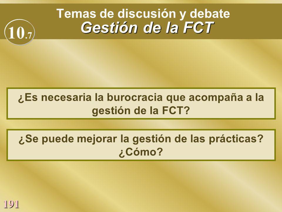 191 Gestión de la FCT Temas de discusión y debate Gestión de la FCT ¿Es necesaria la burocracia que acompaña a la gestión de la FCT? ¿Se puede mejorar