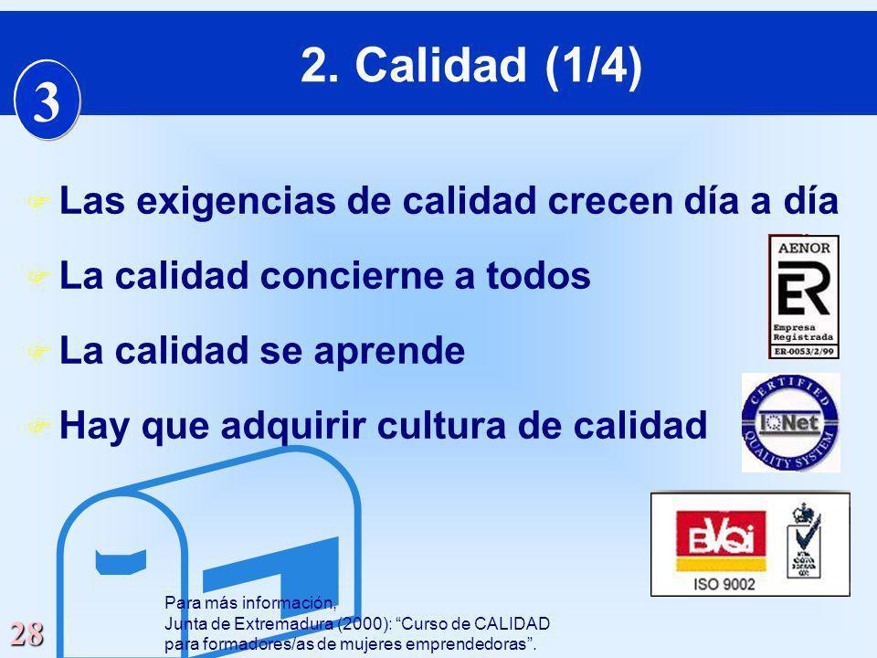 28 Las exigencias de calidad crecen día a día F La calidad concierne a todos F La calidad se aprende Hay que adquirir cultura de calidad Para más info