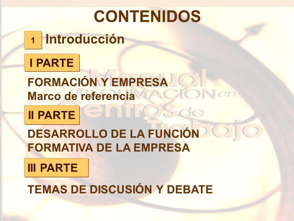 4 I PARTE II PARTE 1 CONTENIDOS Introducción FORMACIÓN Y EMPRESA Marco de referencia DESARROLLO DE LA FUNCIÓN FORMATIVA DE LA EMPRESA III PARTE TEMAS