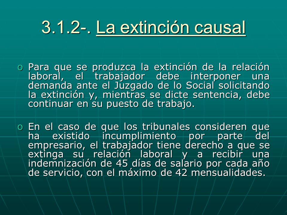 3.1.2-. La extinción causal oPara que se produzca la extinción de la relación laboral, el trabajador debe interponer una demanda ante el Juzgado de lo