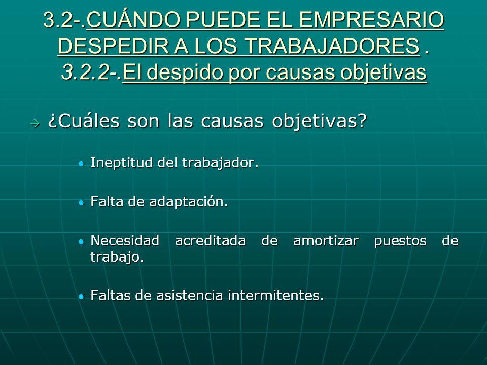3.2-.CUÁNDO PUEDE EL EMPRESARIO DESPEDIR A LOS TRABAJADORES. 3.2.2-.El despido por causas objetivas ¿Cuáles son las causas objetivas? ¿Cuáles son las