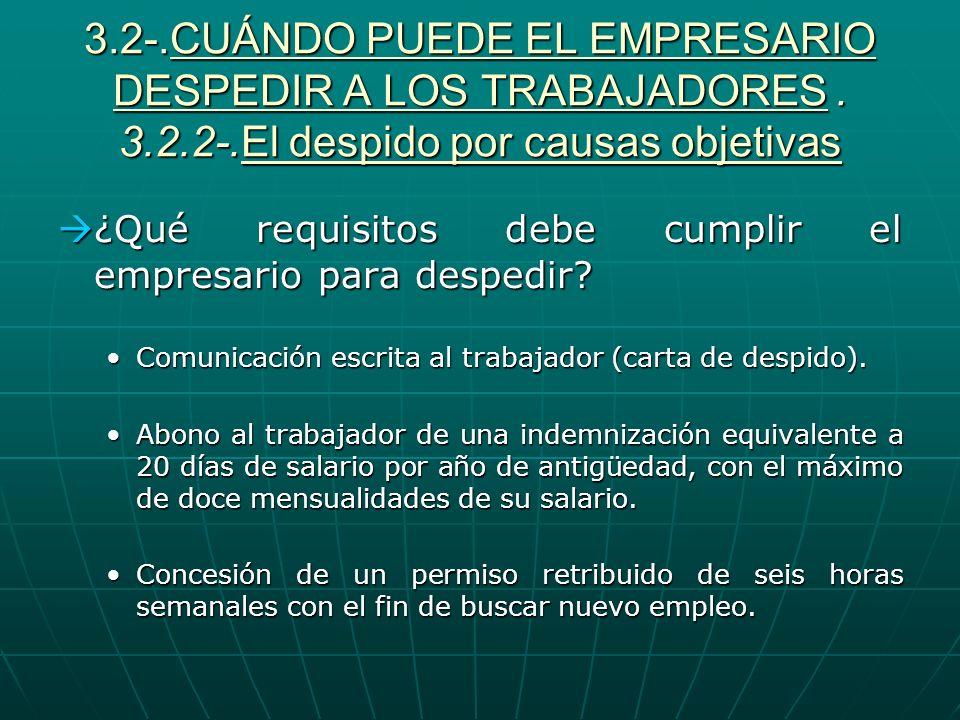 3.2-.CUÁNDO PUEDE EL EMPRESARIO DESPEDIR A LOS TRABAJADORES. 3.2.2-.El despido por causas objetivas ¿Qué requisitos debe cumplir el empresario para de