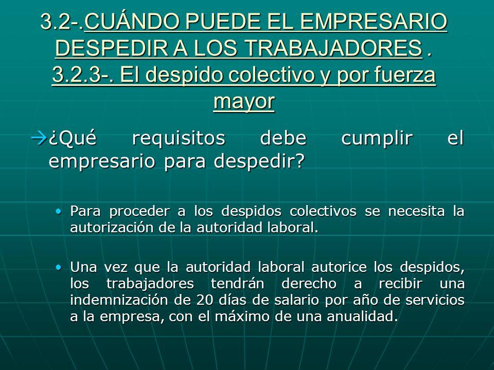 3.2-.CUÁNDO PUEDE EL EMPRESARIO DESPEDIR A LOS TRABAJADORES. 3.2.3-. El despido colectivo y por fuerza mayor ¿Qué requisitos debe cumplir el empresari