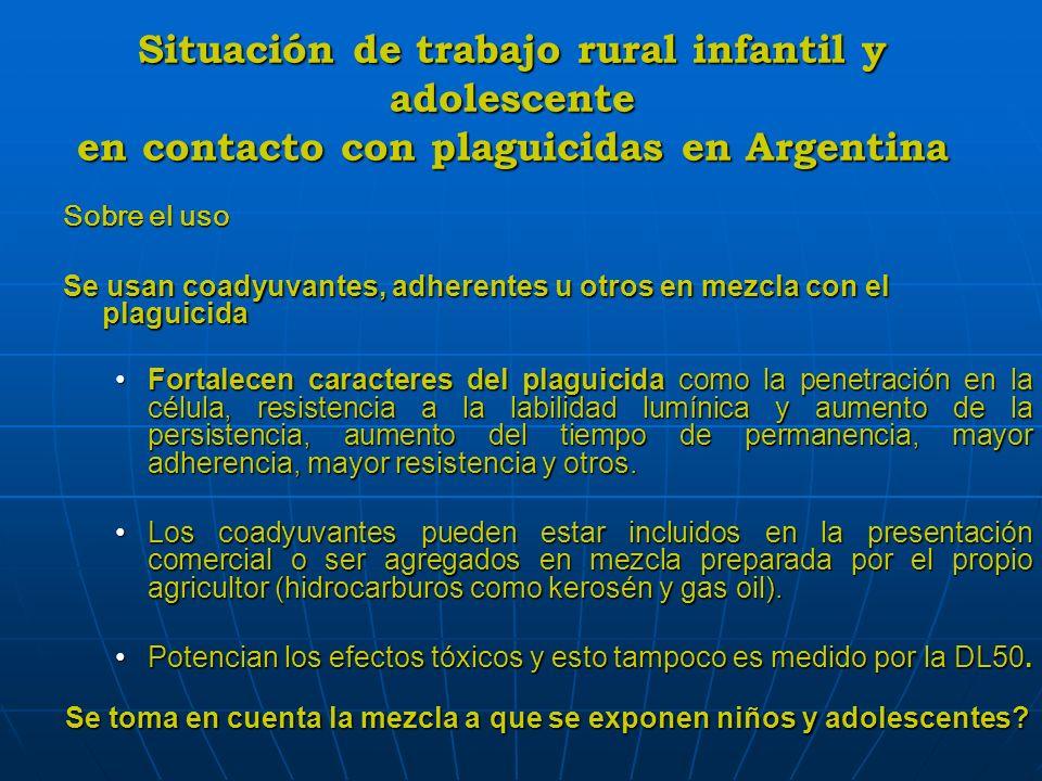 Situación de trabajo rural infantil y adolescente en contacto con plaguicidas en Argentina Sobre el uso Se usan coadyuvantes, adherentes u otros en me