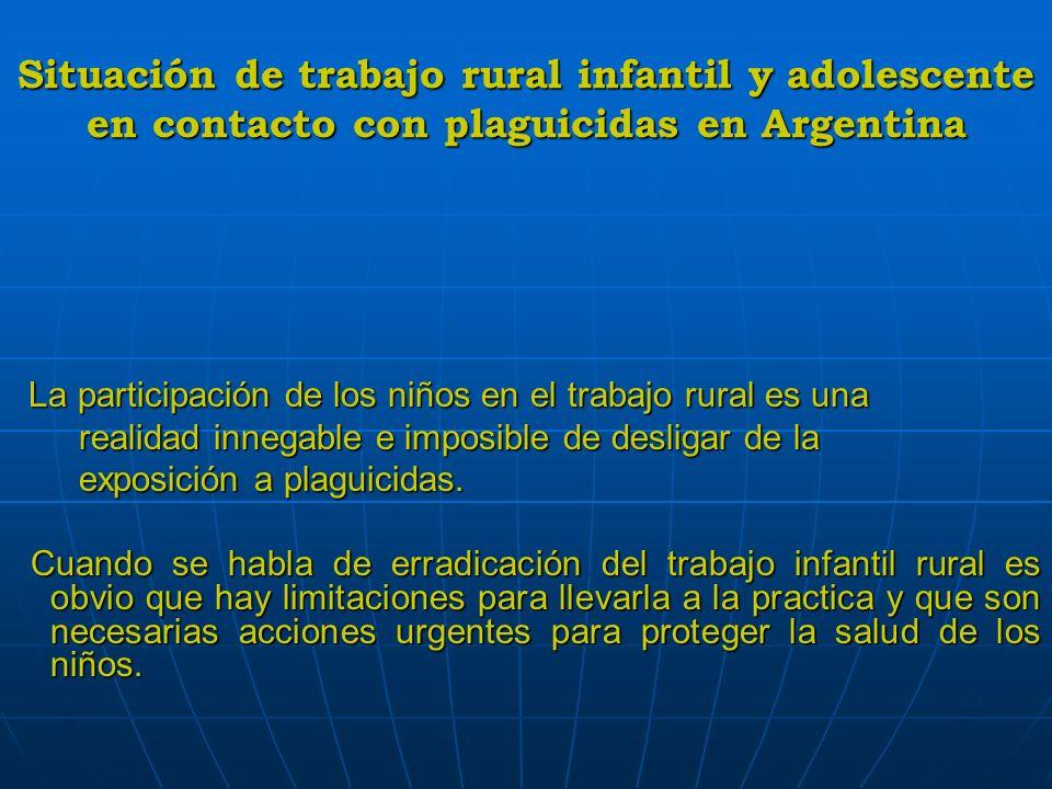 Situación de trabajo rural infantil y adolescente en contacto con plaguicidas en Argentina Del Convenio 182 OIT (Erradicaron de las peores formas de trabajo infantil) surge Tolerancia Cero para trabajo con exposición a tóxicos en niños y adolescentes.