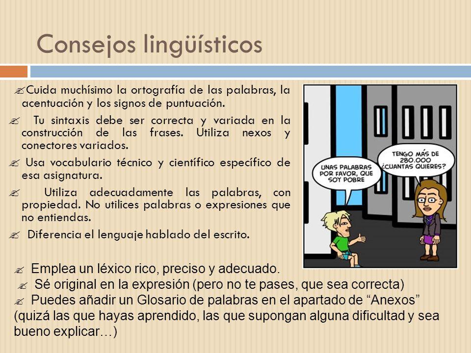 Consejos lingüísticos Cuida muchísimo la ortografía de las palabras, la acentuación y los signos de puntuación. Tu sintaxis debe ser correcta y variad
