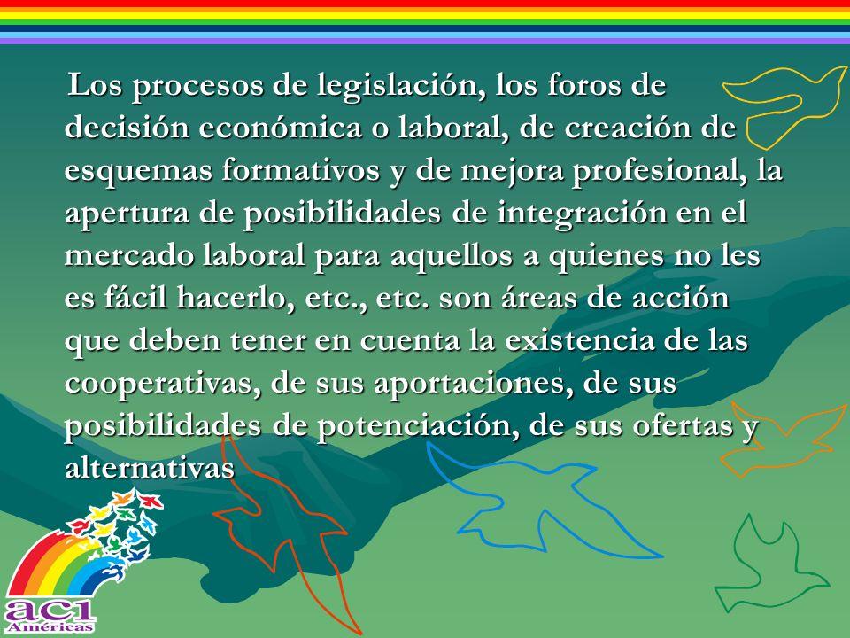 Los procesos de legislación, los foros de decisión económica o laboral, de creación de esquemas formativos y de mejora profesional, la apertura de pos