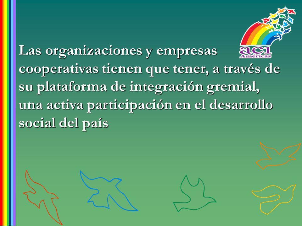 Las organizaciones y empresas cooperativas tienen que tener, a través de su plataforma de integración gremial, una activa participación en el desarrol