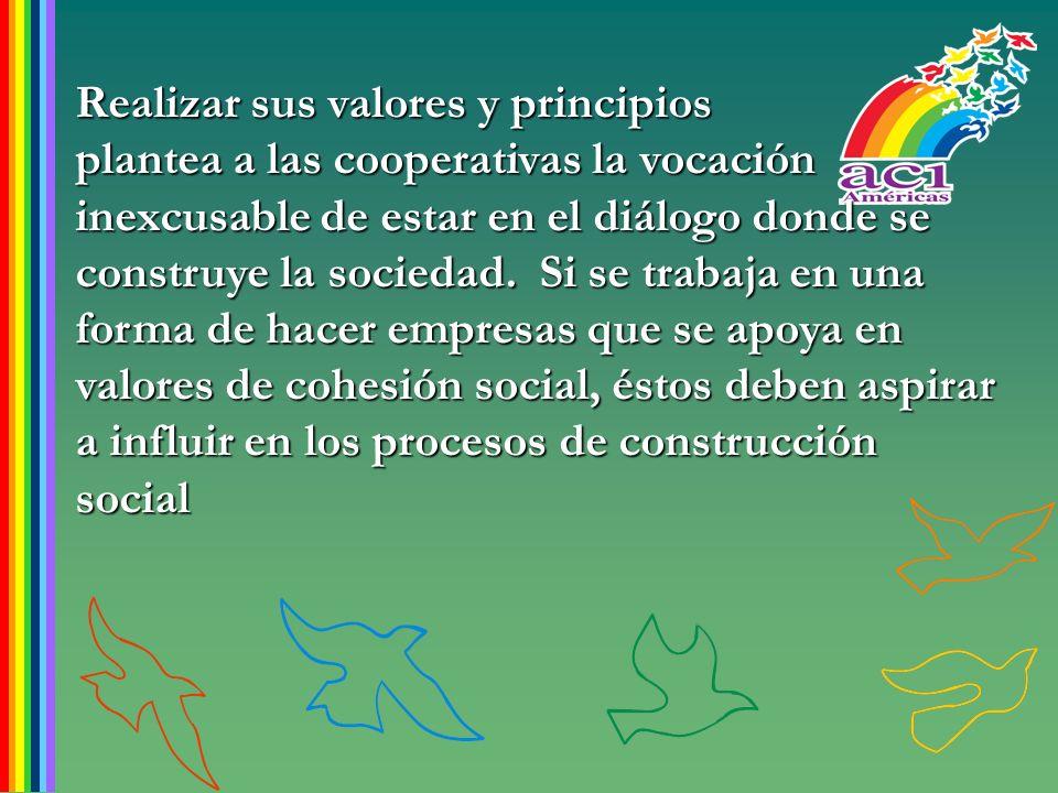 Realizar sus valores y principios plantea a las cooperativas la vocación inexcusable de estar en el diálogo donde se construye la sociedad. Si se trab