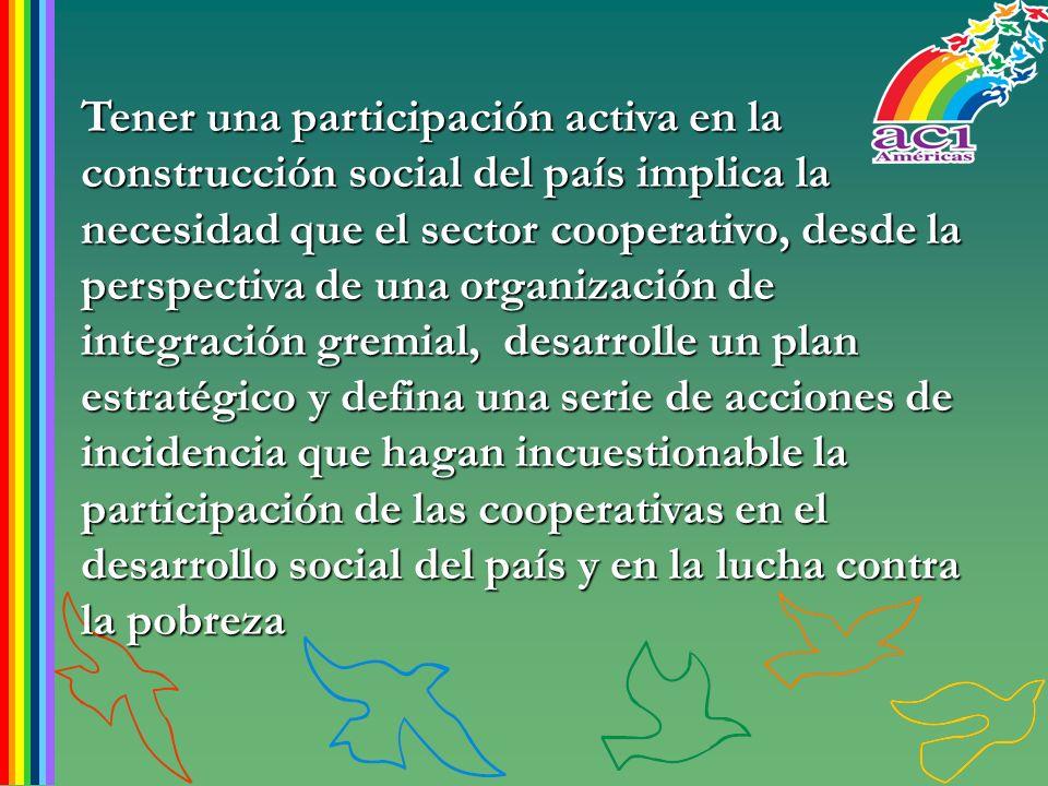 Tener una participación activa en la construcción social del país implica la necesidad que el sector cooperativo, desde la perspectiva de una organiza