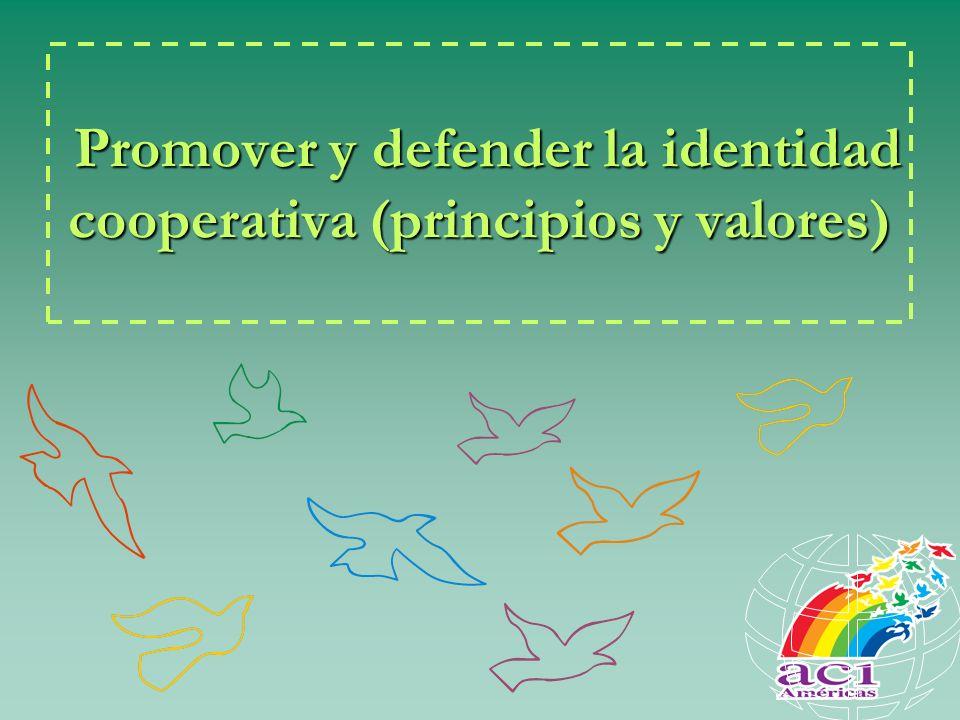 Promover y defender la identidad cooperativa (principios y valores) Promover y defender la identidad cooperativa (principios y valores)