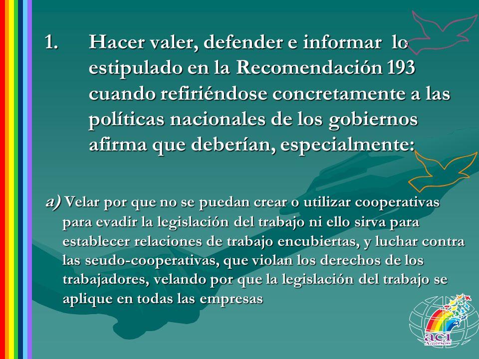 1.Hacer valer, defender e informar lo estipulado en la Recomendación 193 cuando refiriéndose concretamente a las políticas nacionales de los gobiernos