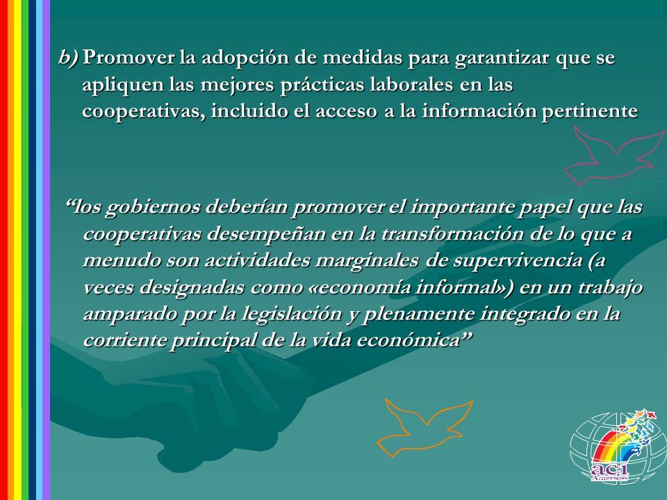 b) Promover la adopción de medidas para garantizar que se apliquen las mejores prácticas laborales en las cooperativas, incluido el acceso a la inform