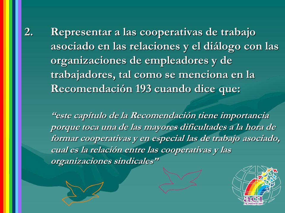 2.Representar a las cooperativas de trabajo asociado en las relaciones y el diálogo con las organizaciones de empleadores y de trabajadores, tal como