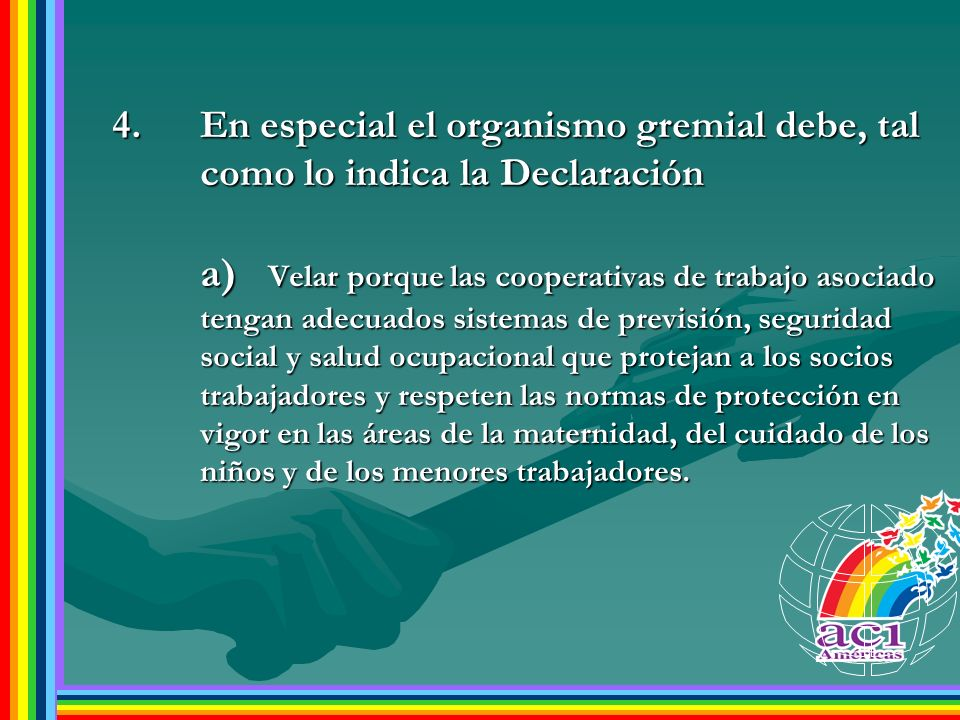4.En especial el organismo gremial debe, tal como lo indica la Declaración a) Velar porque las cooperativas de trabajo asociado tengan adecuados siste