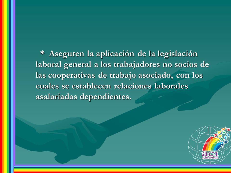 * Aseguren la aplicación de la legislación laboral general a los trabajadores no socios de las cooperativas de trabajo asociado, con los cuales se est