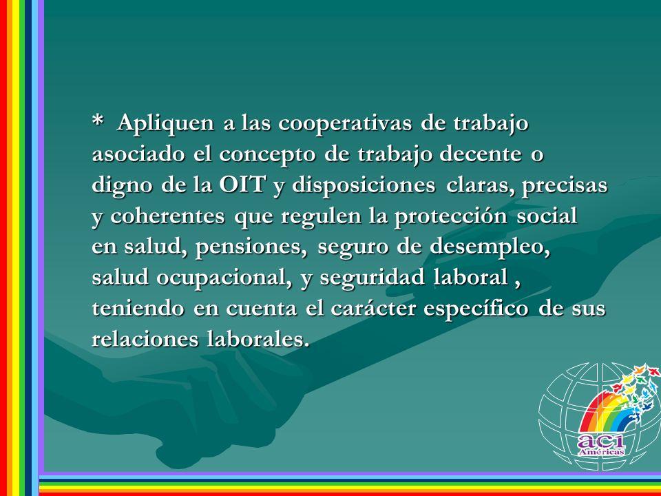 * Apliquen a las cooperativas de trabajo asociado el concepto de trabajo decente o digno de la OIT y disposiciones claras, precisas y coherentes que r