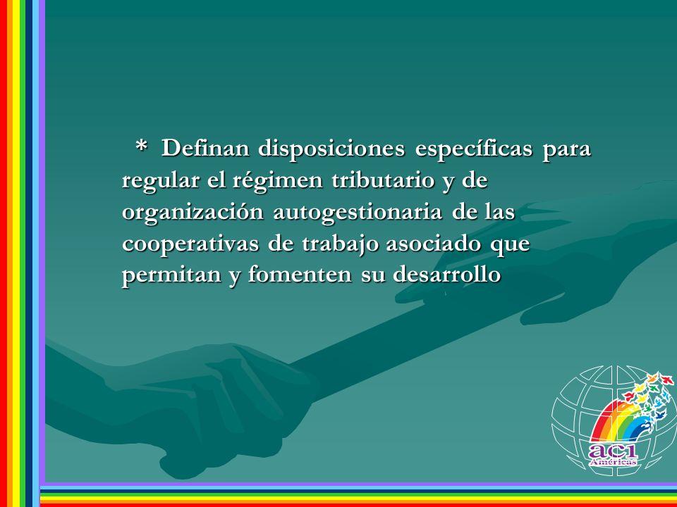 * Definan disposiciones específicas para regular el régimen tributario y de organización autogestionaria de las cooperativas de trabajo asociado que p