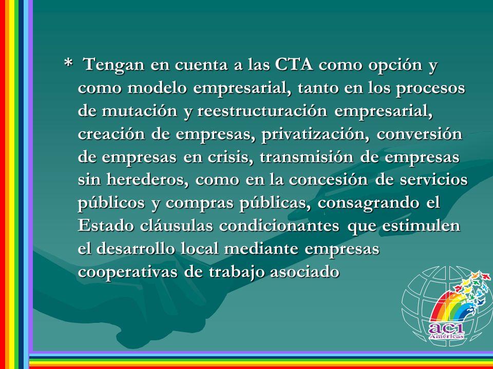 * Tengan en cuenta a las CTA como opción y como modelo empresarial, tanto en los procesos de mutación y reestructuración empresarial, creación de empr