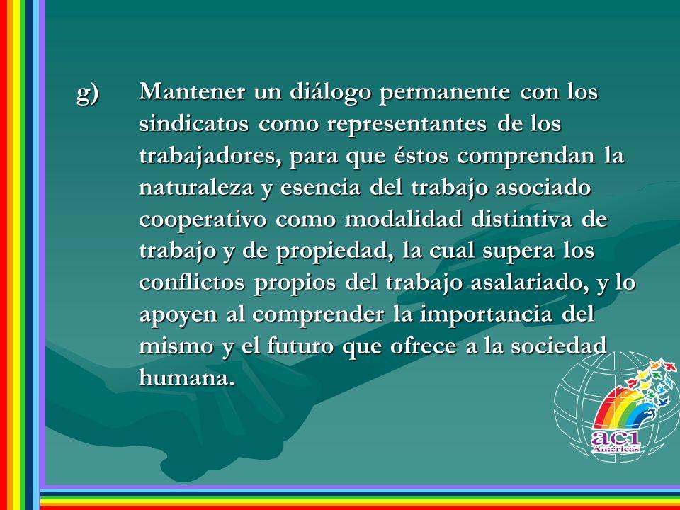 g)Mantener un diálogo permanente con los sindicatos como representantes de los trabajadores, para que éstos comprendan la naturaleza y esencia del tra
