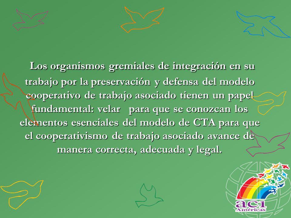 Los organismos gremiales de integración en su trabajo por la preservación y defensa del modelo cooperativo de trabajo asociado tienen un papel fundame