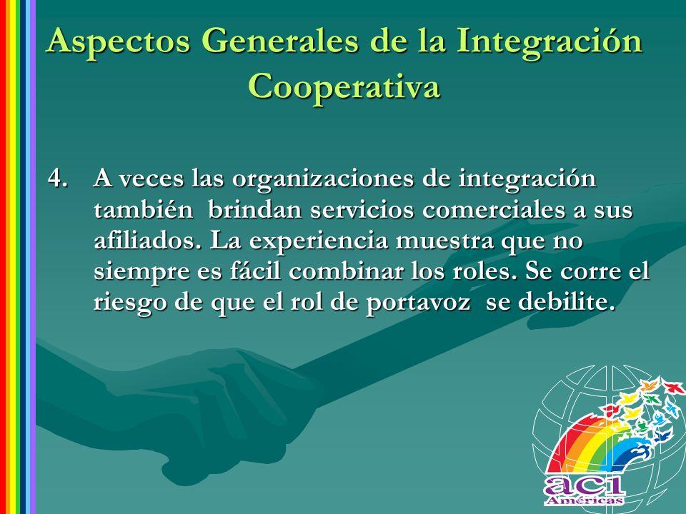 Aspectos Generales de la Integración Cooperativa 4.A veces las organizaciones de integración también brindan servicios comerciales a sus afiliados. La