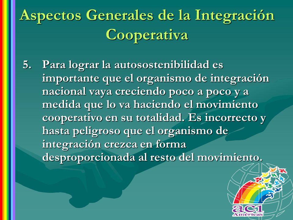Aspectos Generales de la Integración Cooperativa 5.Para lograr la autosostenibilidad es importante que el organismo de integración nacional vaya creci