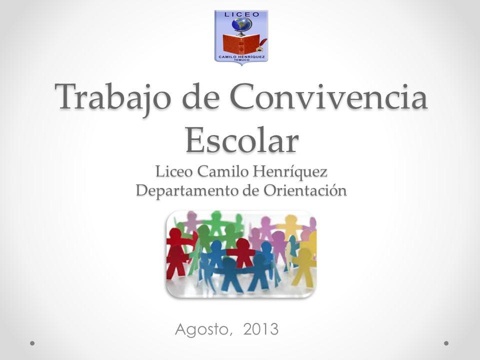 Trabajo de Convivencia Escolar Liceo Camilo Henríquez Departamento de Orientación Agosto, 2013