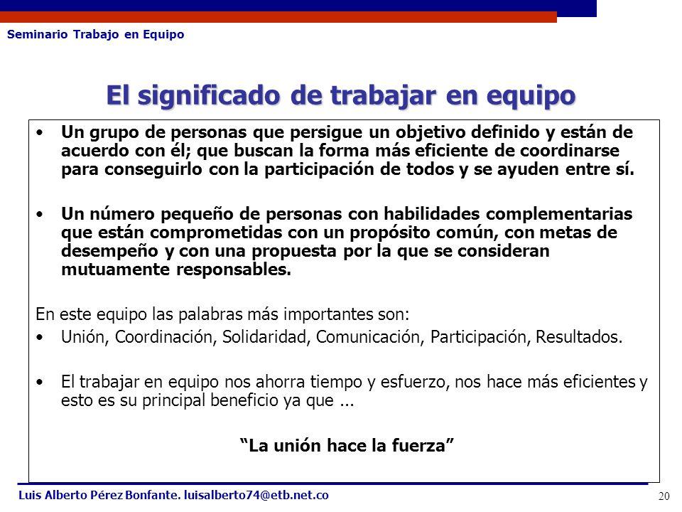Seminario Trabajo en Equipo Luis Alberto Pérez Bonfante. luisalberto74@etb.net.co 20 Un grupo de personas que persigue un objetivo definido y están de