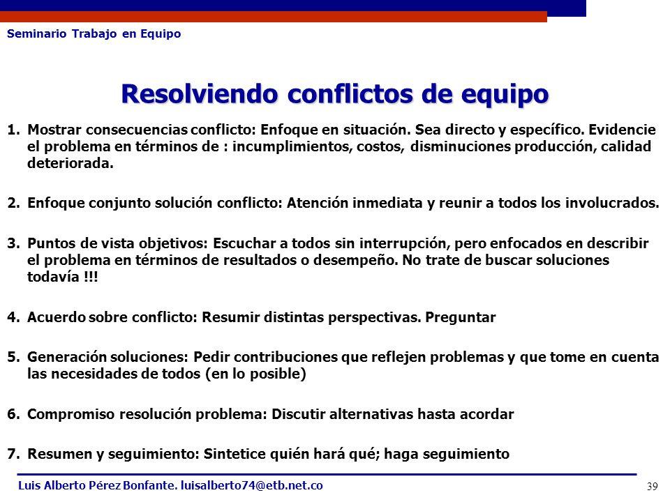 Seminario Trabajo en Equipo Luis Alberto Pérez Bonfante. luisalberto74@etb.net.co 39 1.Mostrar consecuencias conflicto: Enfoque en situación. Sea dire