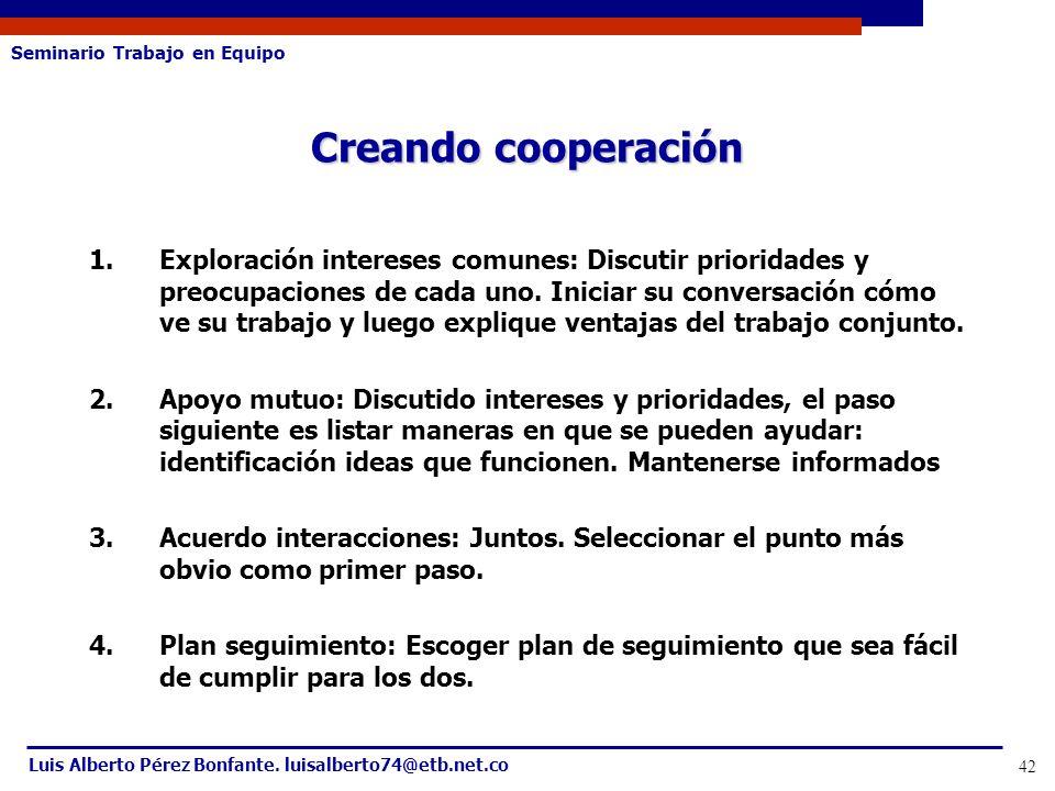 Seminario Trabajo en Equipo Luis Alberto Pérez Bonfante. luisalberto74@etb.net.co 42 1.Exploración intereses comunes: Discutir prioridades y preocupac