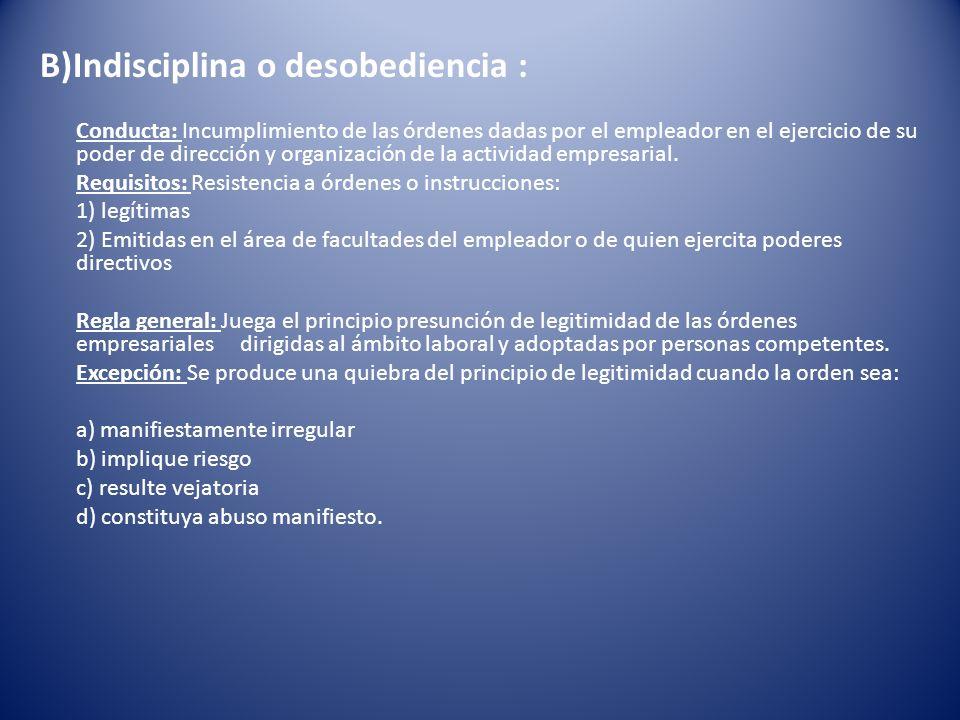 B)Indisciplina o desobediencia : Conducta: Incumplimiento de las órdenes dadas por el empleador en el ejercicio de su poder de dirección y organizació