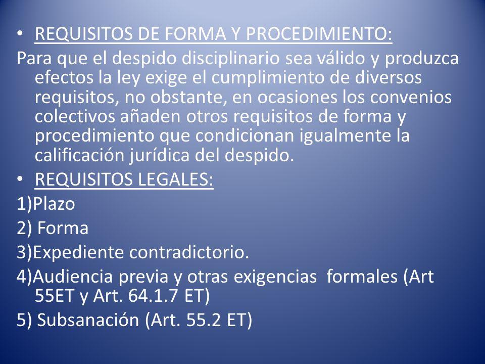 REQUISITOS DE FORMA Y PROCEDIMIENTO: Para que el despido disciplinario sea válido y produzca efectos la ley exige el cumplimiento de diversos requisit