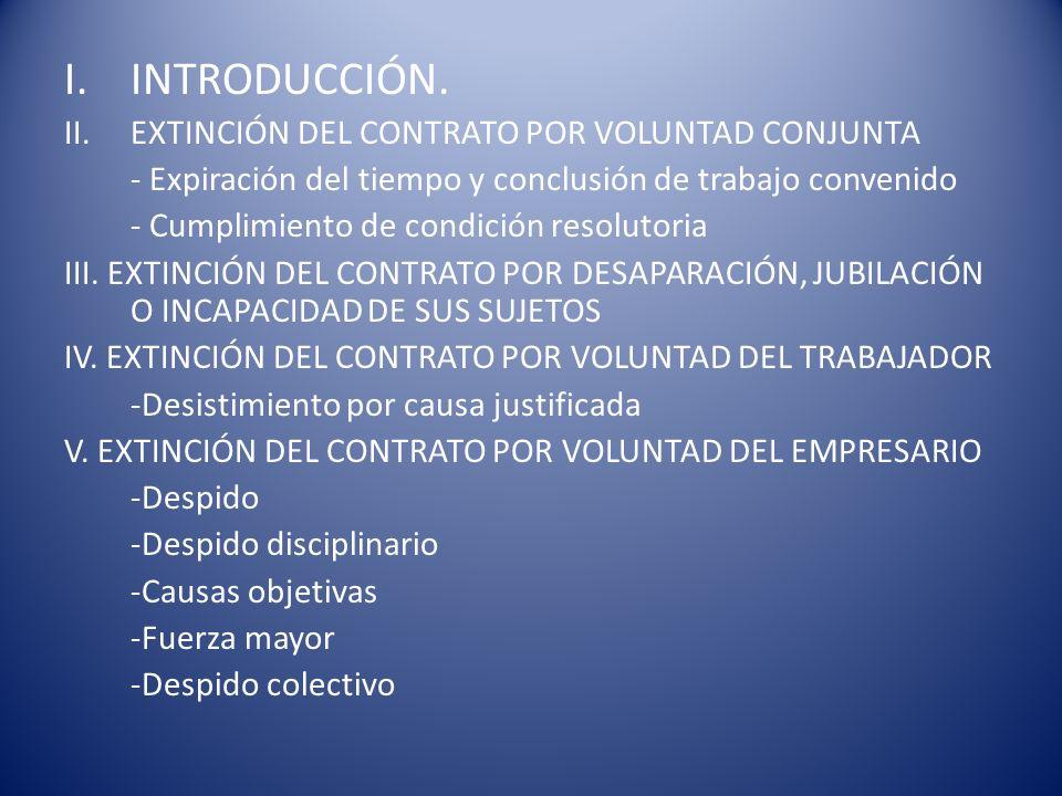 INTRODUCCIÓN La extinción del contrato d trabajo según la ley debe obedecer a unas causas determinadas y por tanto, la extinción del contrato es siempre causal.
