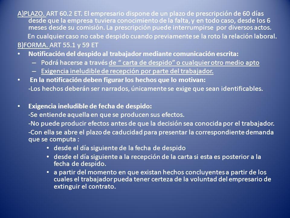 A)PLAZO. ART 60.2 ET. El empresario dispone de un plazo de prescripción de 60 días desde que la empresa tuviera conocimiento de la falta, y en todo ca