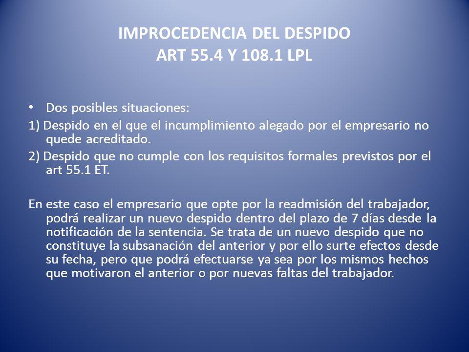 IMPROCEDENCIA DEL DESPIDO ART 55.4 Y 108.1 LPL Dos posibles situaciones: 1) Despido en el que el incumplimiento alegado por el empresario no quede acr