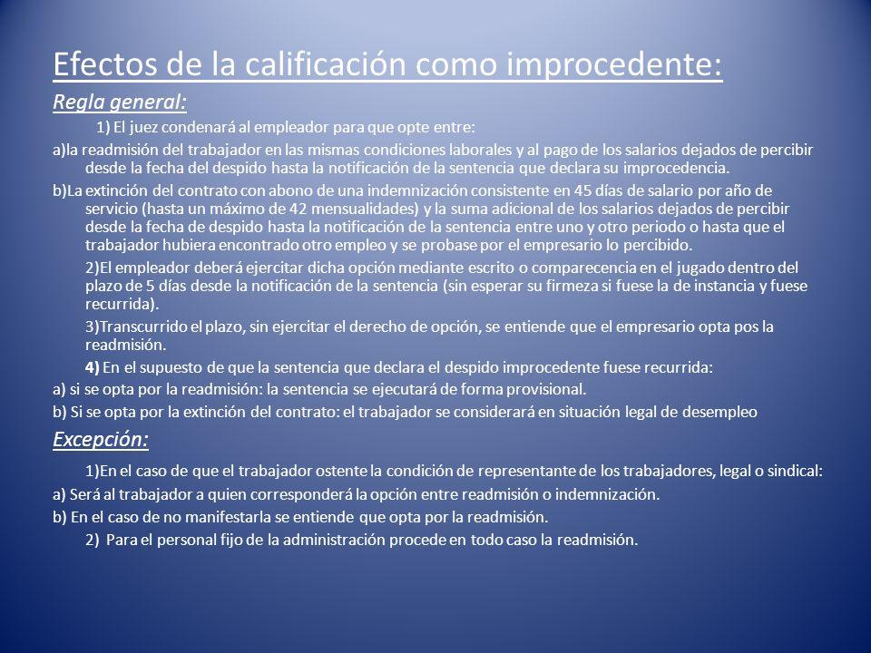 Efectos de la calificación como improcedente: Regla general: 1) El juez condenará al empleador para que opte entre: a)la readmisión del trabajador en