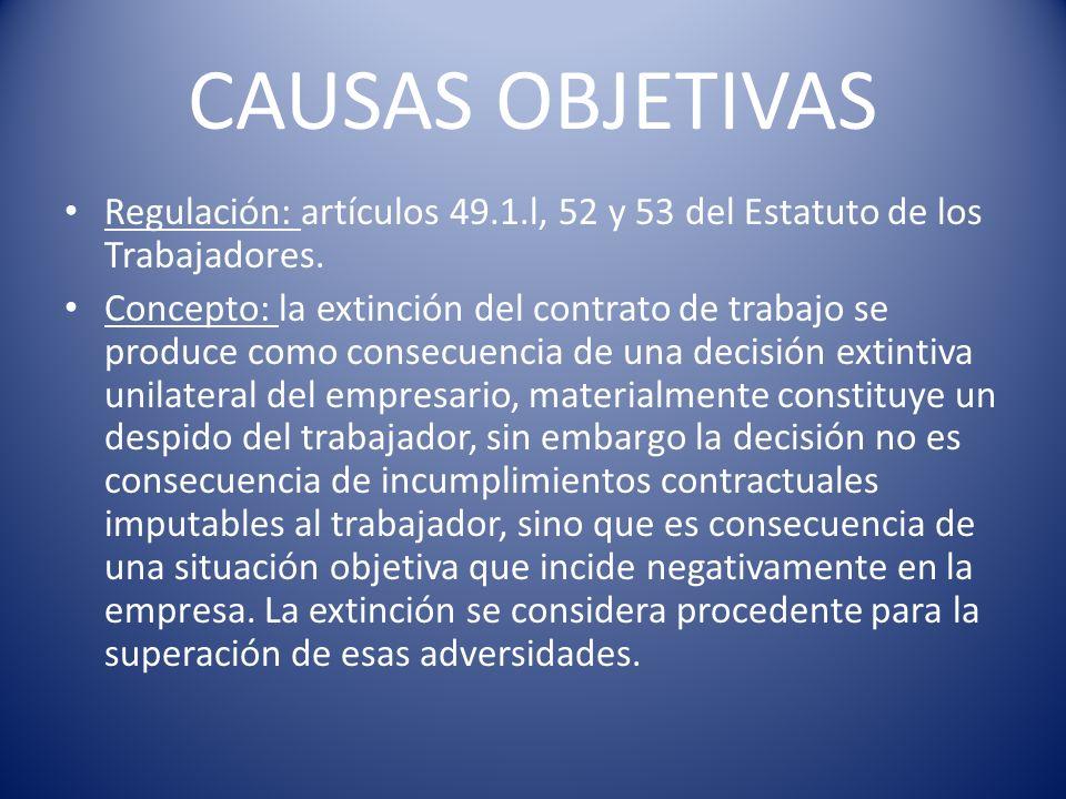CAUSAS OBJETIVAS Regulación: artículos 49.1.l, 52 y 53 del Estatuto de los Trabajadores. Concepto: la extinción del contrato de trabajo se produce com