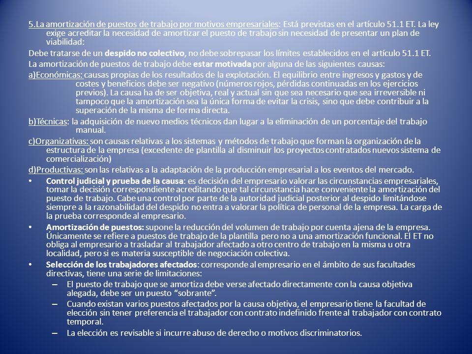 5.La amortización de puestos de trabajo por motivos empresariales: Está previstas en el artículo 51.1 ET. La ley exige acreditar la necesidad de amort