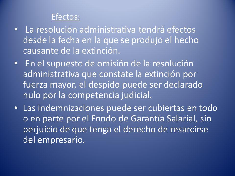 Efectos: La resolución administrativa tendrá efectos desde la fecha en la que se produjo el hecho causante de la extinción. En el supuesto de omisión