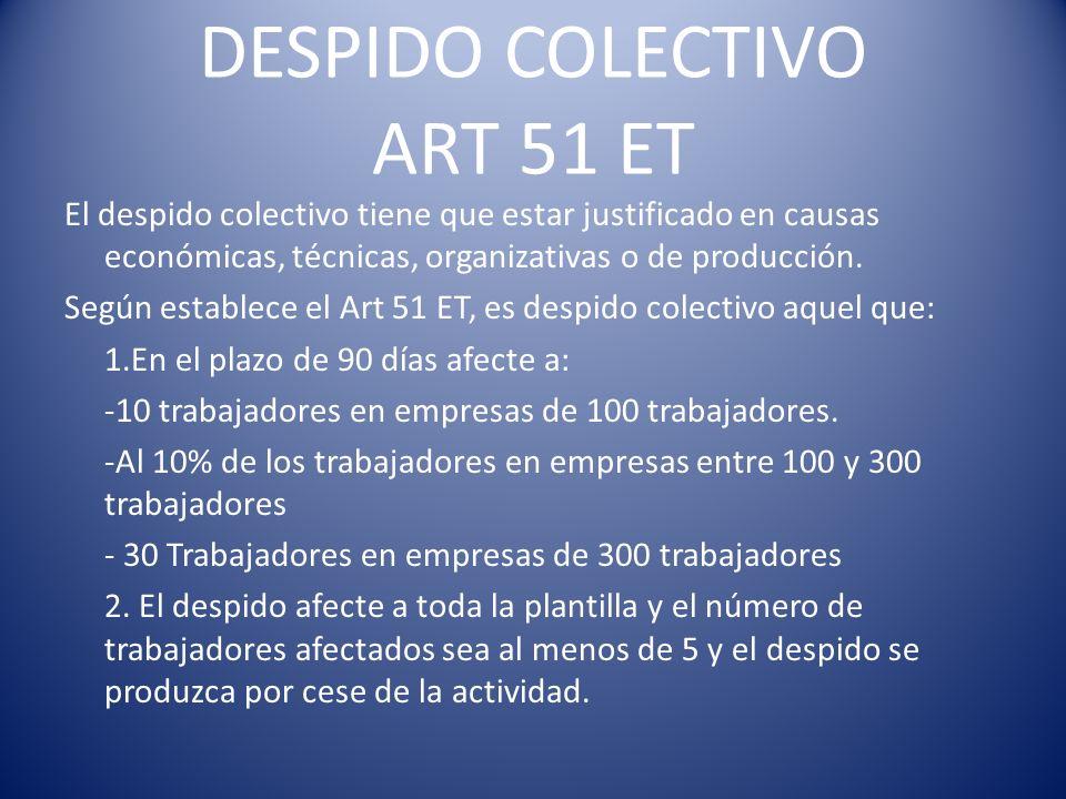 DESPIDO COLECTIVO ART 51 ET El despido colectivo tiene que estar justificado en causas económicas, técnicas, organizativas o de producción. Según esta