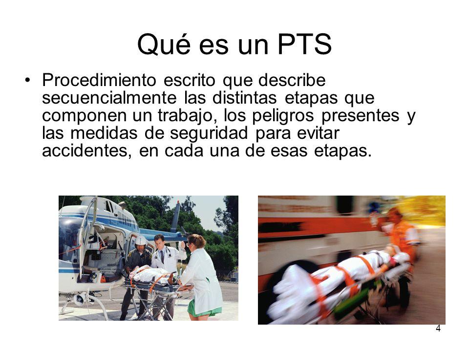 4 Qué es un PTS Procedimiento escrito que describe secuencialmente las distintas etapas que componen un trabajo, los peligros presentes y las medidas