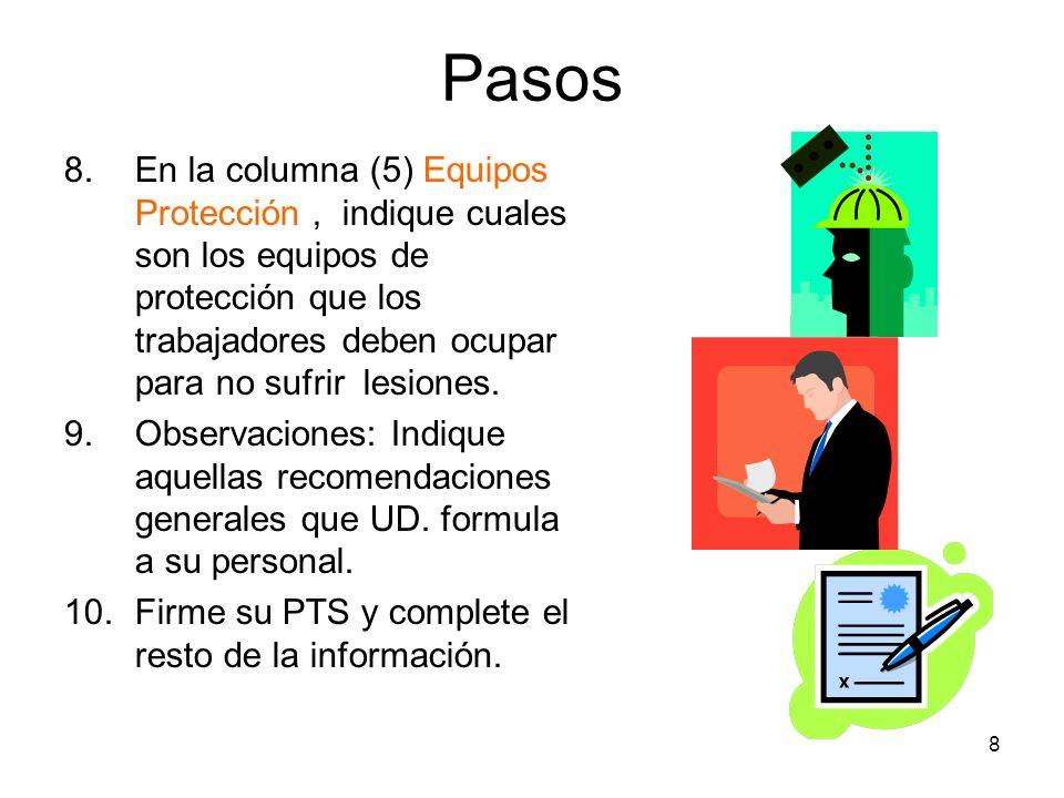 8 Pasos 8.En la columna (5) Equipos Protección, indique cuales son los equipos de protección que los trabajadores deben ocupar para no sufrir lesiones.