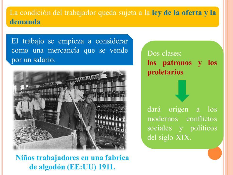 La condición del trabajador queda sujeta a la ley de la oferta y la demanda El trabajo se empieza a considerar como una mercancía que se vende por un salario.