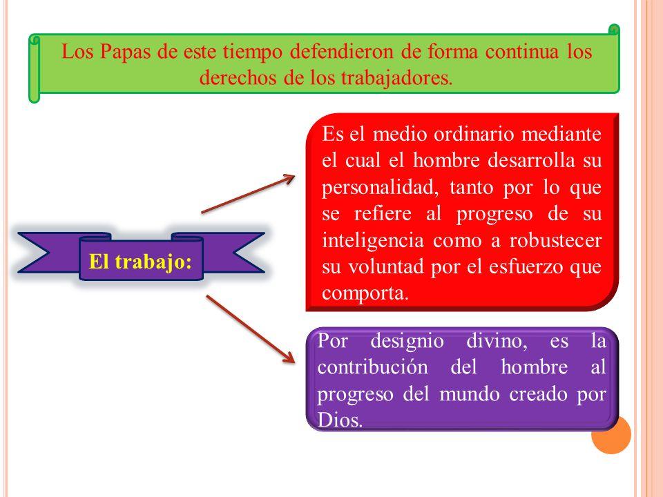 Los Papas de este tiempo defendieron de forma continua los derechos de los trabajadores.
