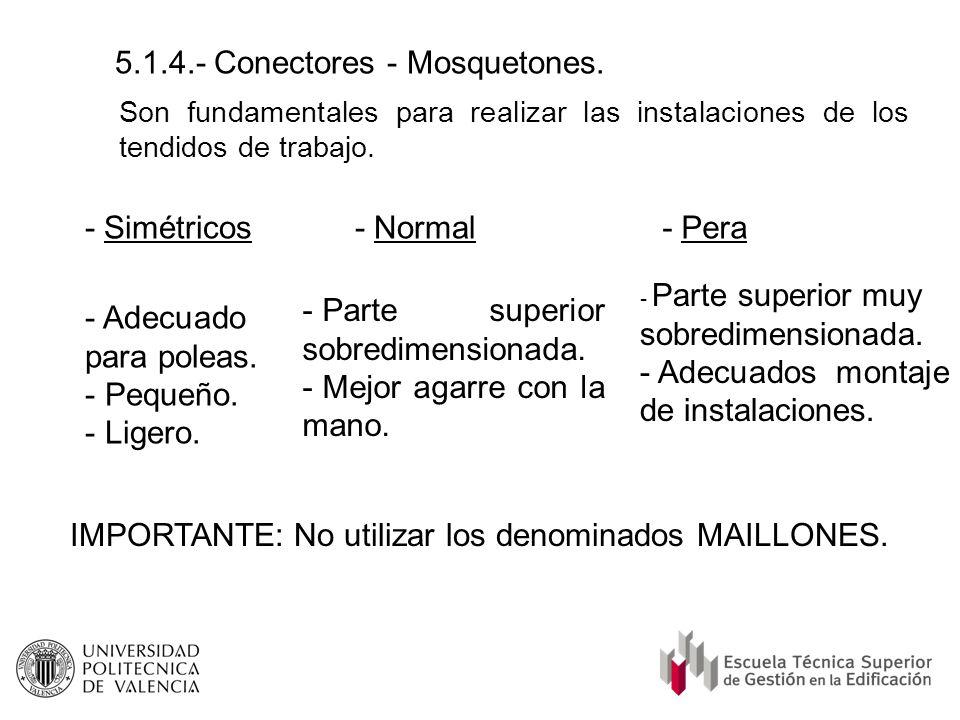 5.1.4.- Conectores - Mosquetones. Son fundamentales para realizar las instalaciones de los tendidos de trabajo. - Simétricos- Normal- Pera - Adecuado