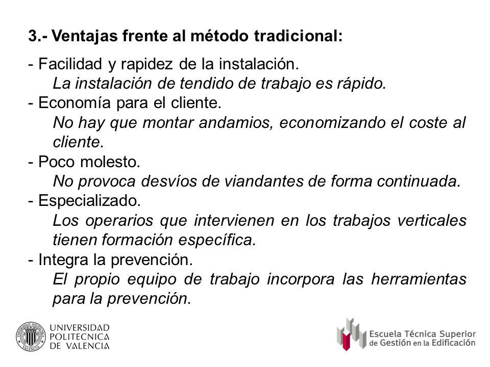 3.- Ventajas frente al método tradicional: - Facilidad y rapidez de la instalación. La instalación de tendido de trabajo es rápido. - Economía para el