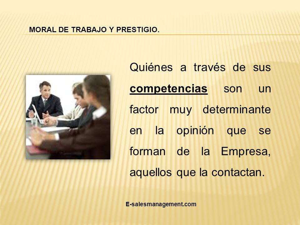 Quiénes a través de sus competencias son un factor muy determinante en la opinión que se forman de la Empresa, aquellos que la contactan. MORAL DE TRA